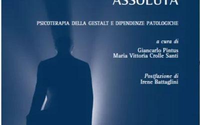 La relazione assoluta. Psicoterapia della Gestalt e dipendenze patologiche